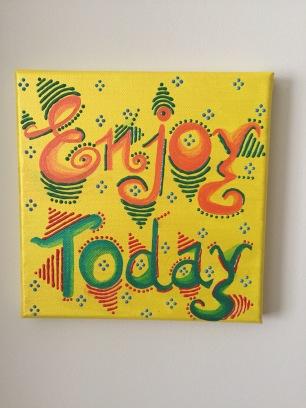 Enjoy Today Canvas!!